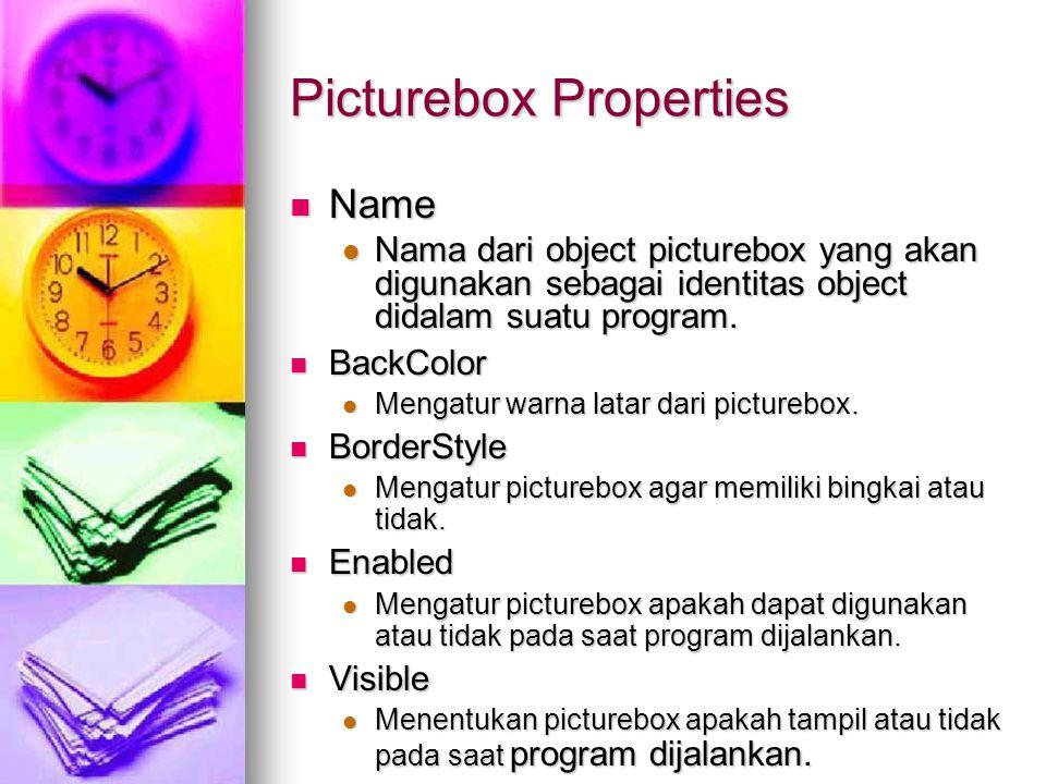 Picturebox Properties Name Name Nama dari object picturebox yang akan digunakan sebagai identitas object didalam suatu program. Nama dari object pictu