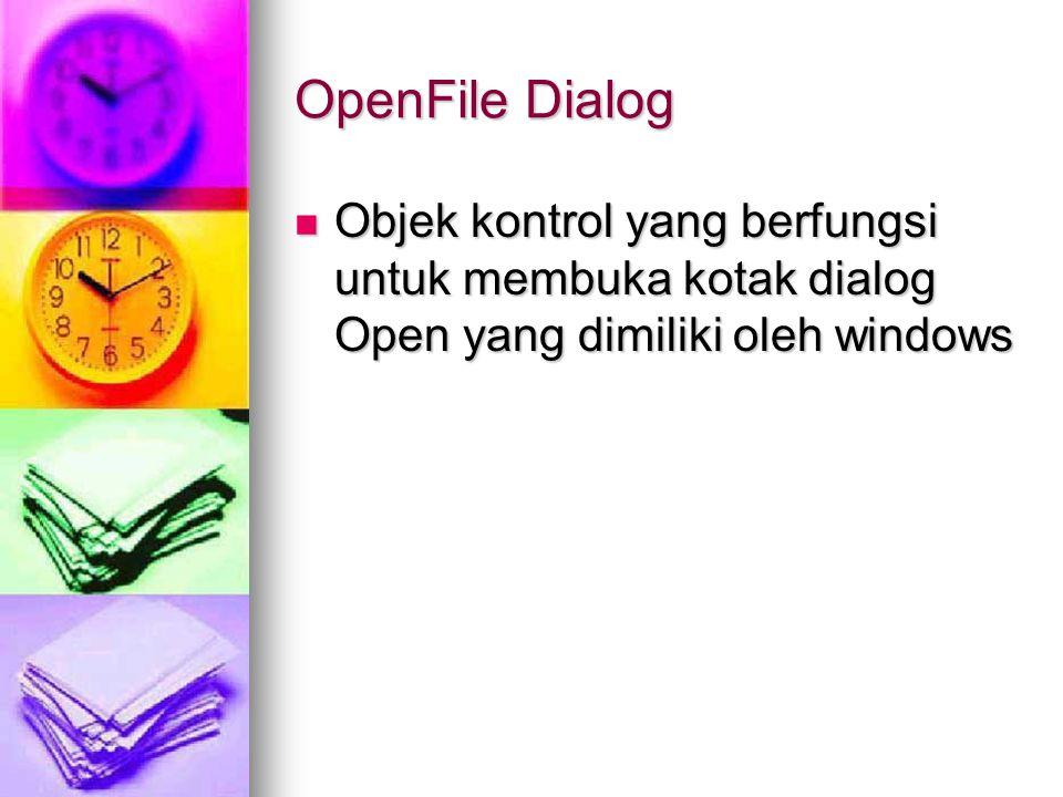OpenFile Dialog Objek kontrol yang berfungsi untuk membuka kotak dialog Open yang dimiliki oleh windows Objek kontrol yang berfungsi untuk membuka kot