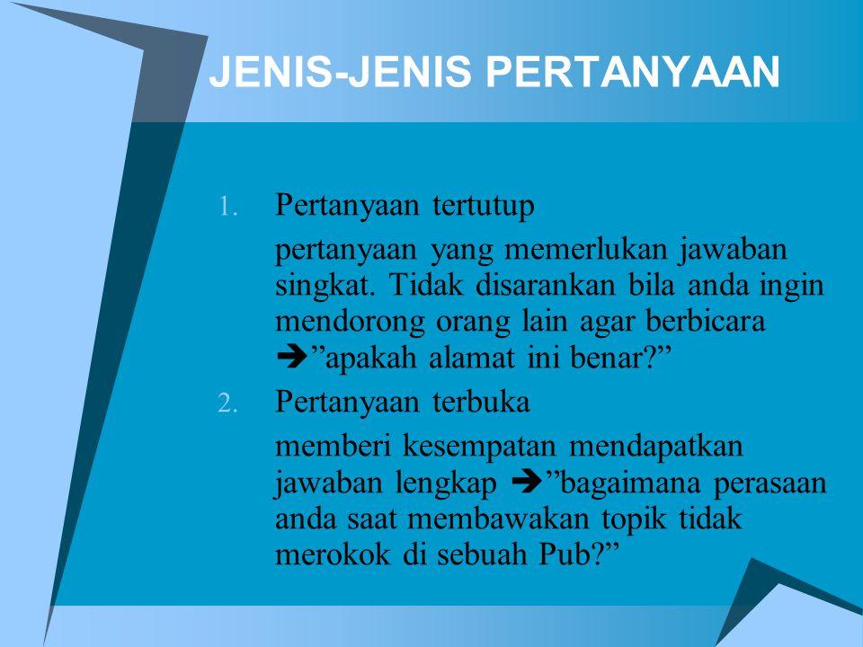 JENIS-JENIS PERTANYAAN 1. Pertanyaan tertutup pertanyaan yang memerlukan jawaban singkat. Tidak disarankan bila anda ingin mendorong orang lain agar b