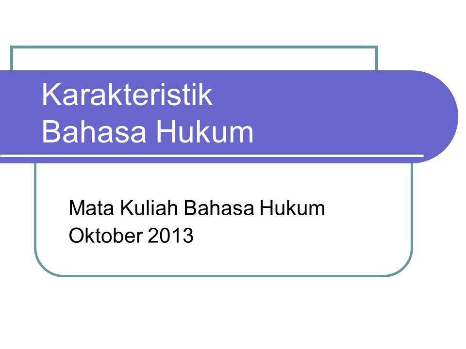 Karakteristik Bahasa Hukum Mata Kuliah Bahasa Hukum Oktober 2013