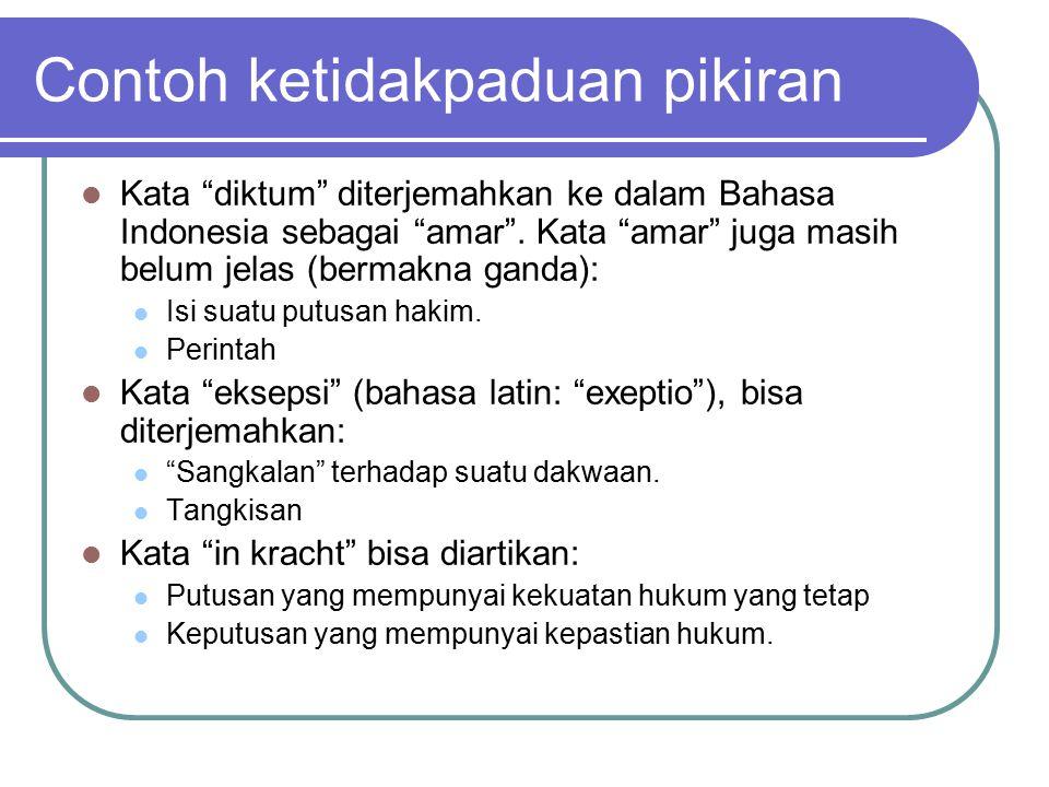 """Contoh ketidakpaduan pikiran Kata """"diktum"""" diterjemahkan ke dalam Bahasa Indonesia sebagai """"amar"""". Kata """"amar"""" juga masih belum jelas (bermakna ganda)"""