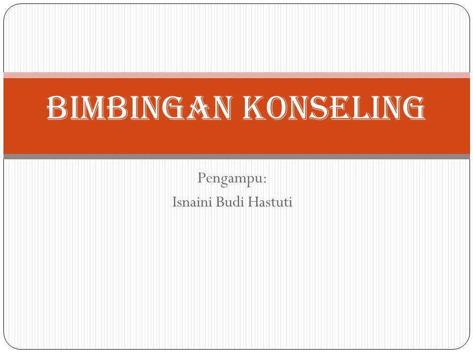 Pengampu: Isnaini Budi Hastuti BIMBINGAN KONSELING