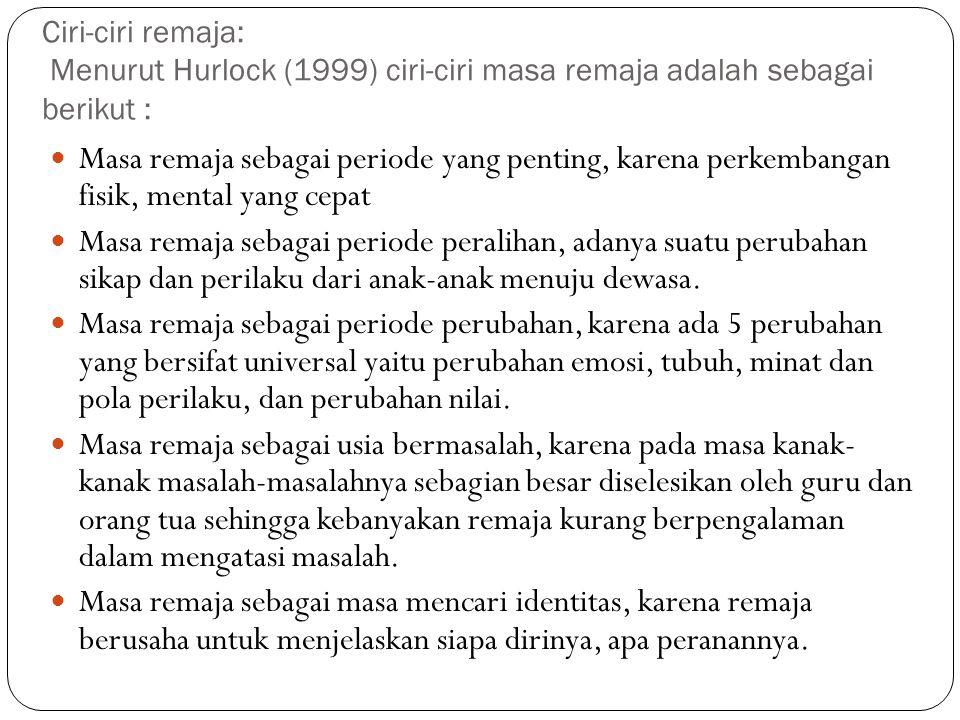 Ciri-ciri remaja: Menurut Hurlock (1999) ciri-ciri masa remaja adalah sebagai berikut : Masa remaja sebagai periode yang penting, karena perkembangan