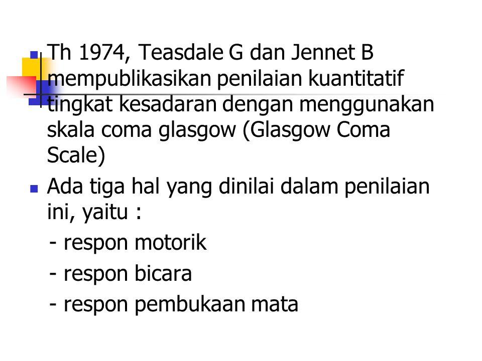 Th 1974, Teasdale G dan Jennet B mempublikasikan penilaian kuantitatif tingkat kesadaran dengan menggunakan skala coma glasgow (Glasgow Coma Scale) Ad
