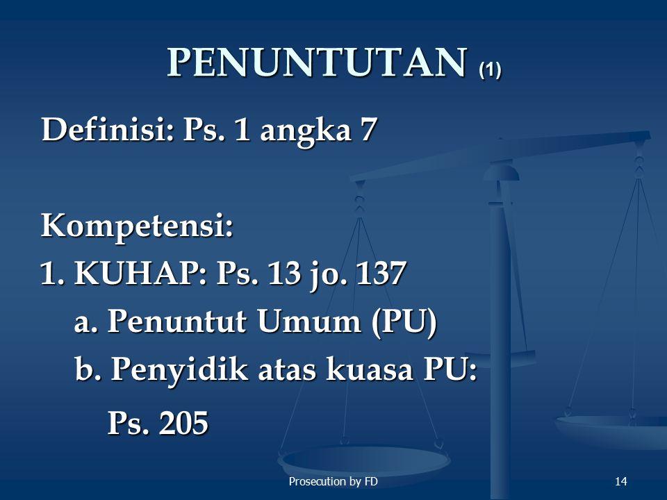 Prosecution by FD14 PENUNTUTAN (1) Definisi: Ps.1 angka 7 Kompetensi: 1.
