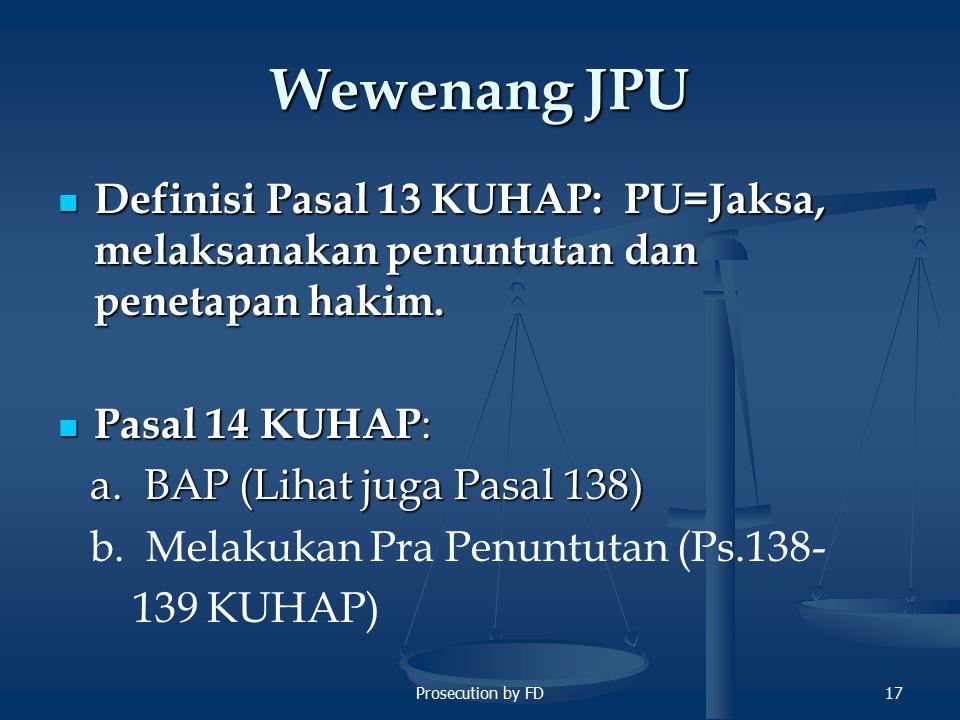 Prosecution by FD17 Wewenang JPU Definisi Pasal 13 KUHAP: PU=Jaksa, melaksanakan penuntutan dan penetapan hakim.