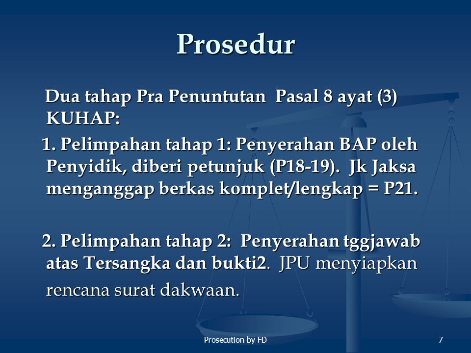 Prosecution by FD7 Prosedur Dua tahap Pra Penuntutan Pasal 8 ayat (3) KUHAP: Dua tahap Pra Penuntutan Pasal 8 ayat (3) KUHAP: 1.