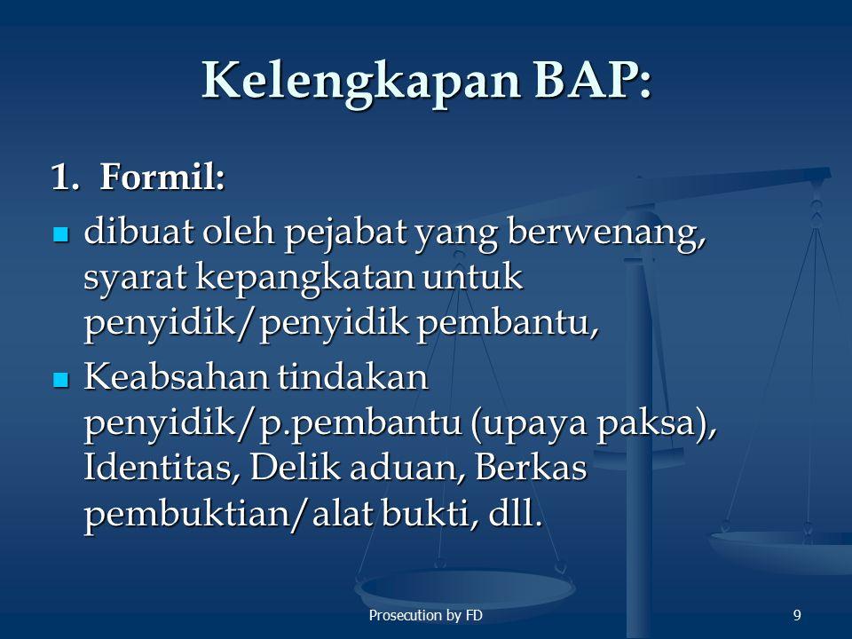 Prosecution by FD10 Kelengkapan BAP 2.Materiil: PMH (secara formil dan materiil).