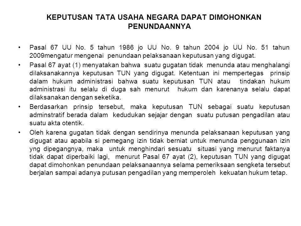 KEPUTUSAN TATA USAHA NEGARA DAPAT DIMOHONKAN PENUNDAANNYA Pasal 67 UU No. 5 tahun 1986 jo UU No. 9 tahun 2004 jo UU No. 51 tahun 2009mengatur mengenai