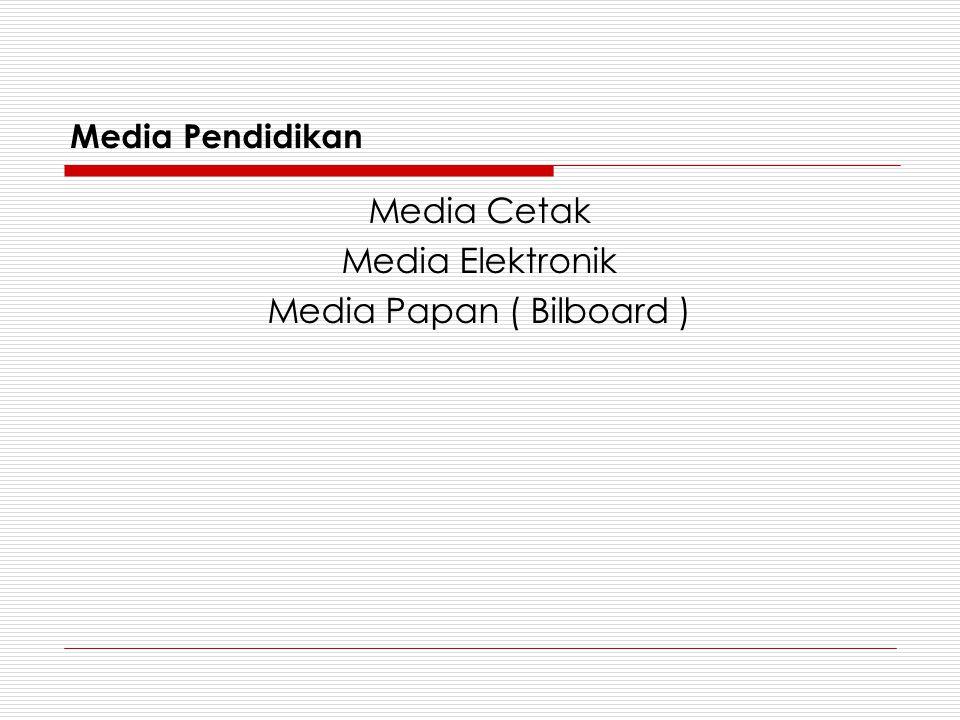 Media Pendidikan Media Cetak Media Elektronik Media Papan ( Bilboard )