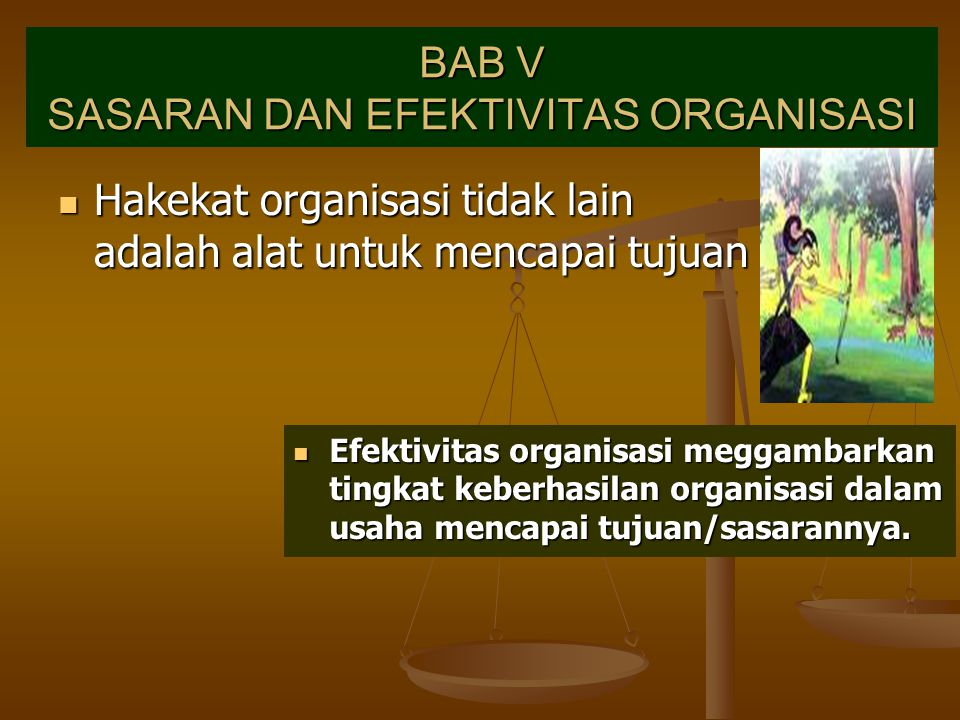 BAB V SASARAN DAN EFEKTIVITAS ORGANISASI Hakekat organisasi tidak lain adalah alat untuk mencapai tujuan Hakekat organisasi tidak lain adalah alat unt
