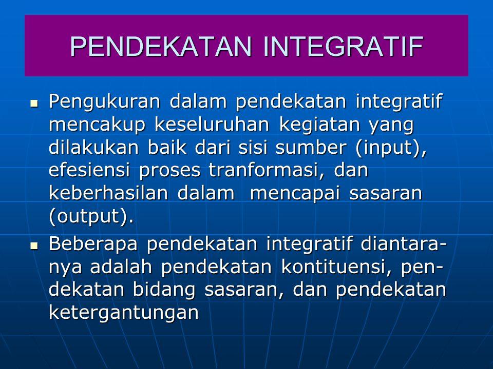 PENDEKATAN INTEGRATIF Pengukuran dalam pendekatan integratif mencakup keseluruhan kegiatan yang dilakukan baik dari sisi sumber (input), efesiensi pro