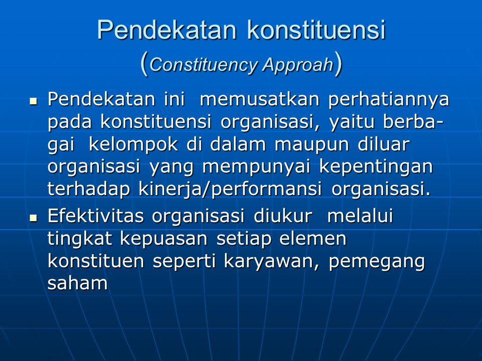 Pendekatan konstituensi ( Constituency Approah ) Pendekatan ini memusatkan perhatiannya pada konstituensi organisasi, yaitu berba- gai kelompok di dal
