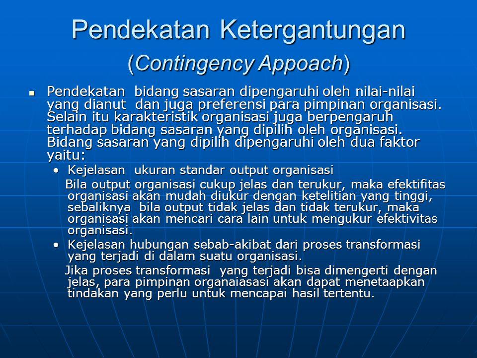 Pendekatan Ketergantungan (Contingency Appoach) Pendekatan bidang sasaran dipengaruhi oleh nilai-nilai yang dianut dan juga preferensi para pimpinan o