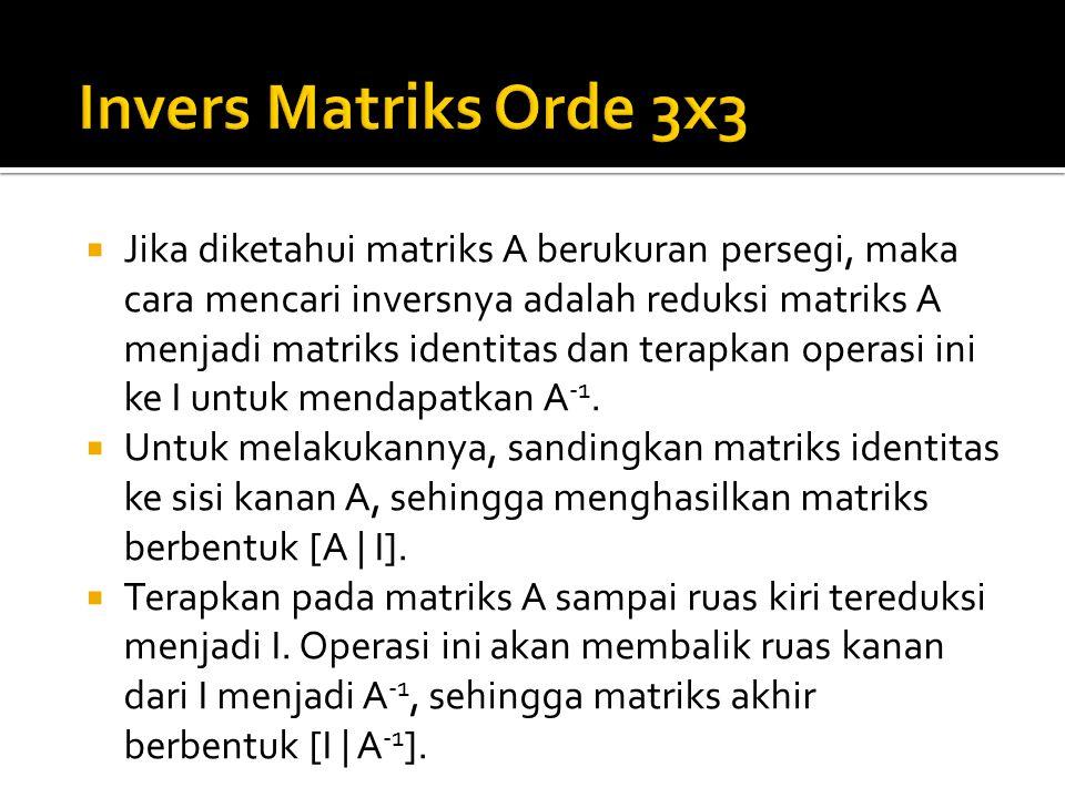  Jika diketahui matriks A berukuran persegi, maka cara mencari inversnya adalah reduksi matriks A menjadi matriks identitas dan terapkan operasi ini ke I untuk mendapatkan A -1.