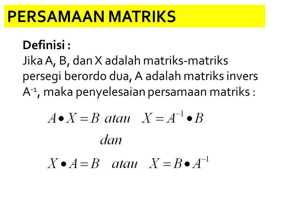 PERSAMAAN MATRIKS Definisi : Jika A, B, dan X adalah matriks-matriks persegi berordo dua, A adalah matriks invers A -1, maka penyelesaian persamaan matriks :
