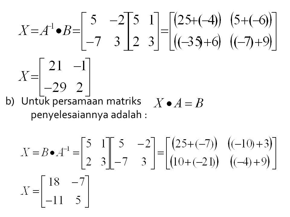 b) Untuk persamaan matriks, penyelesaiannya adalah :