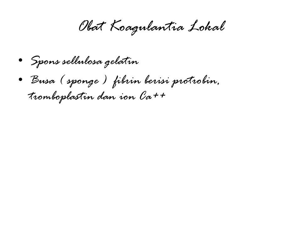 Obat Koagulantia Lokal Spons sellulosa gelatin Busa ( sponge ) fibrin berisi protrobin, tromboplastin dan ion Ca++