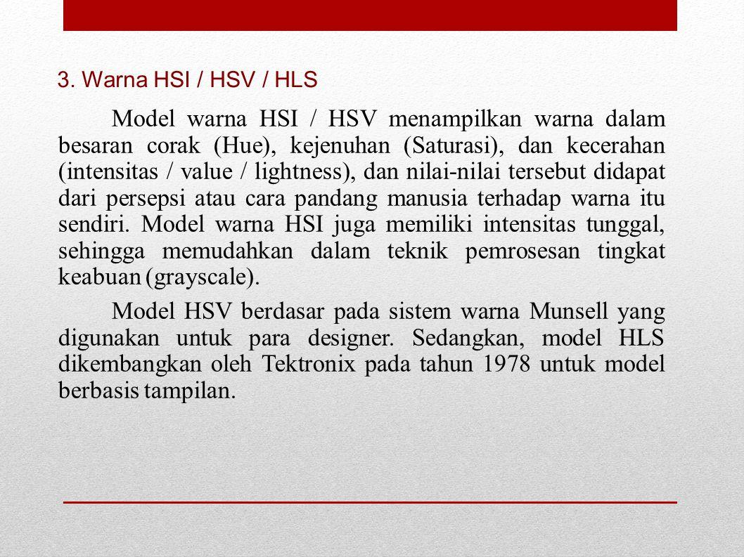 Model warna HSI / HSV menampilkan warna dalam besaran corak (Hue), kejenuhan (Saturasi), dan kecerahan (intensitas / value / lightness), dan nilai-nil