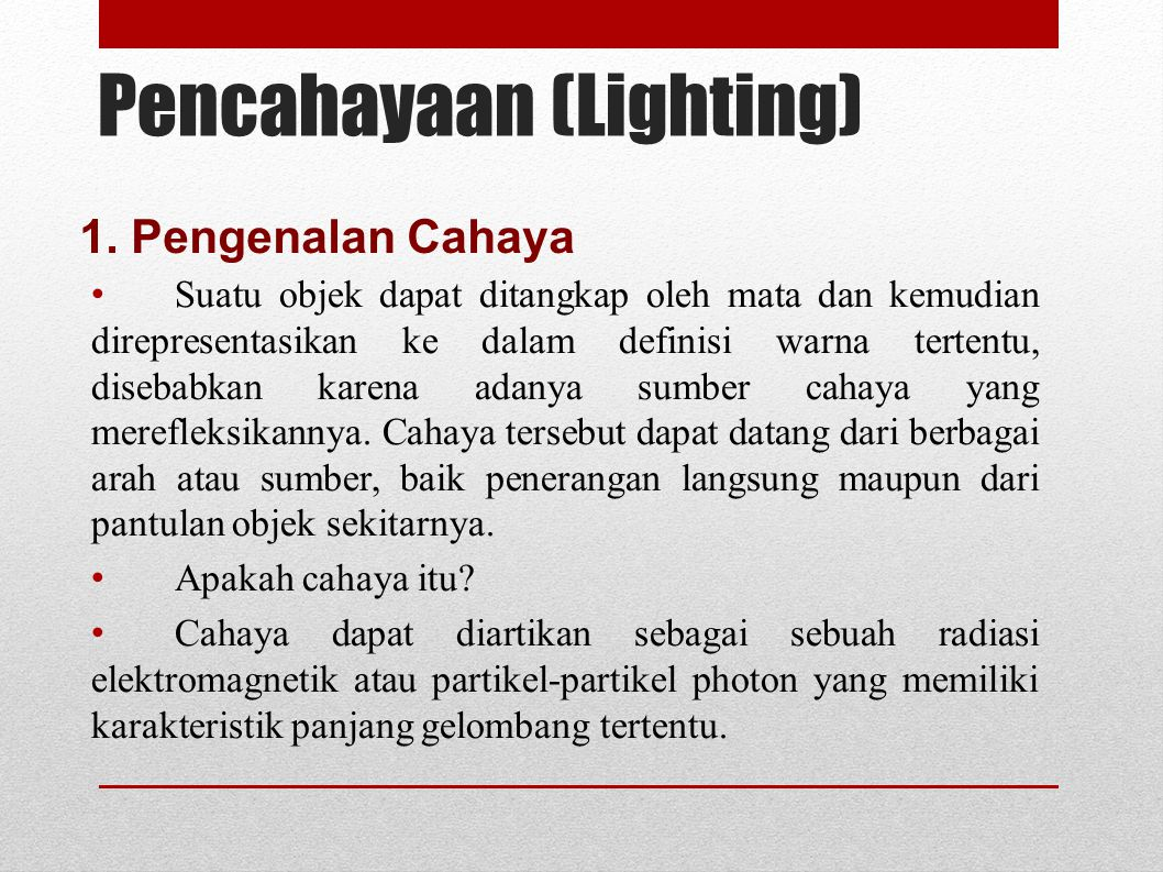 Pencahayaan (Lighting) Suatu objek dapat ditangkap oleh mata dan kemudian direpresentasikan ke dalam definisi warna tertentu, disebabkan karena adanya