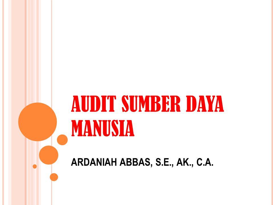 AUDIT SUMBER DAYA MANUSIA ARDANIAH ABBAS, S.E., AK., C.A.