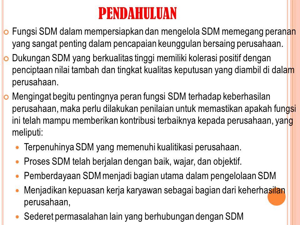 PENDAHULUAN Fungsi SDM dalam mempersiapkan dan mengelola SDM memegang peranan yang sangat penting dalam pencapaian keunggulan bersaing perusahaan. Duk