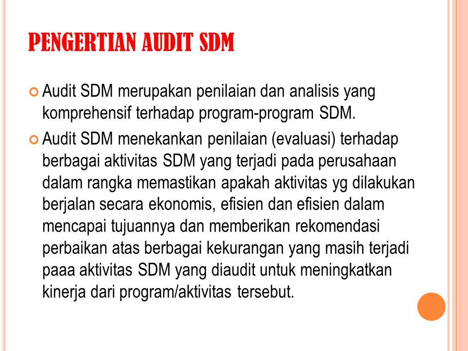 PENGERTIAN AUDIT SDM Audit SDM merupakan penilaian dan analisis yang komprehensif terhadap program-program SDM. Audit SDM menekankan penilaian (evalua