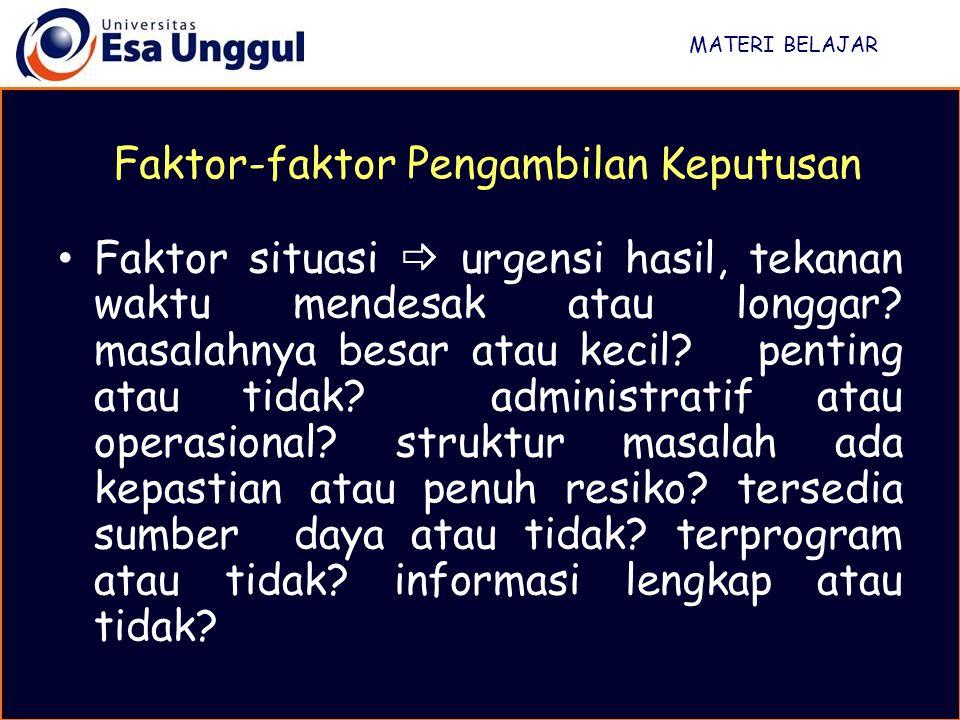 MATERI BELAJAR Faktor-faktor Pengambilan Keputusan Faktor situasi  urgensi hasil, tekanan waktu mendesak atau longgar? masalahnya besar atau kecil? p