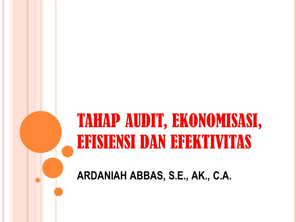 TAHAP AUDIT, EKONOMISASI, EFISIENSI DAN EFEKTIVITAS ARDANIAH ABBAS, S.E., AK., C.A.