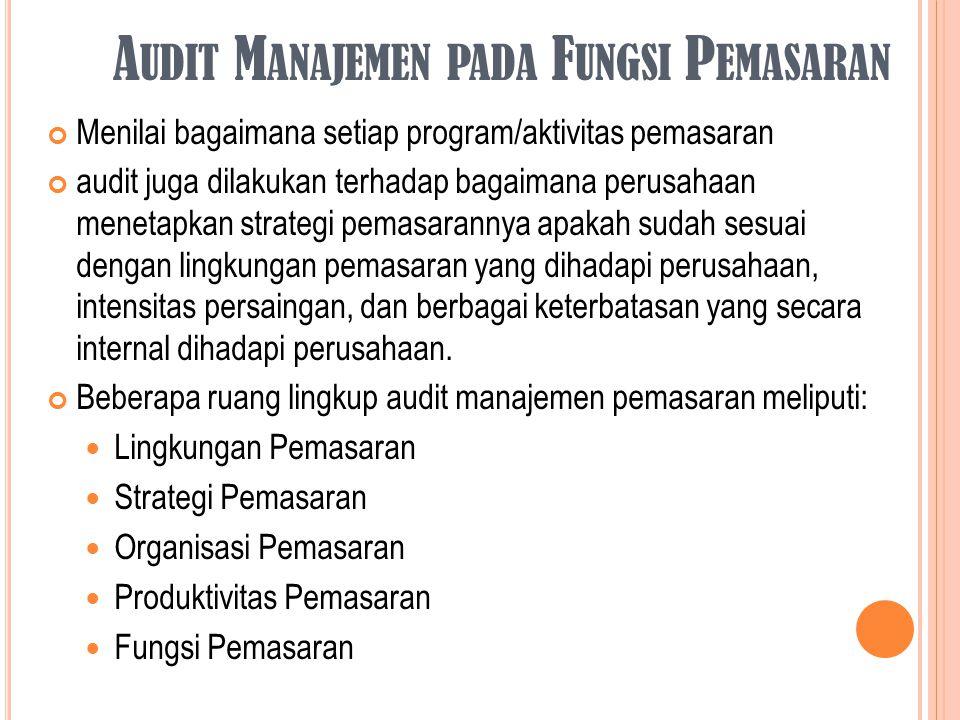 A UDIT M ANAJEMEN PADA F UNGSI P EMASARAN Menilai bagaimana setiap program/aktivitas pemasaran audit juga dilakukan terhadap bagaimana perusahaan mene