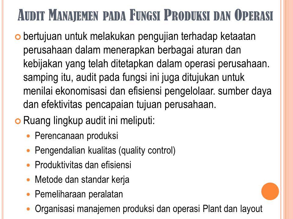 A UDIT M ANAJEMEN PADA F UNGSI P RODUKSI DAN O PERASI bertujuan untuk melakukan pengujian terhadap ketaatan perusahaan dalam menerapkan berbagai atura