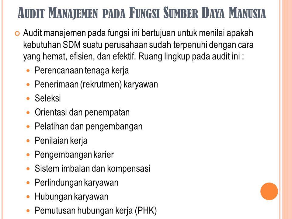 A UDIT M ANAJEMEN PADA F UNGSI S UMBER D AYA M ANUSIA Audit manajemen pada fungsi ini bertujuan untuk menilai apakah kebutuhan SDM suatu perusahaan su