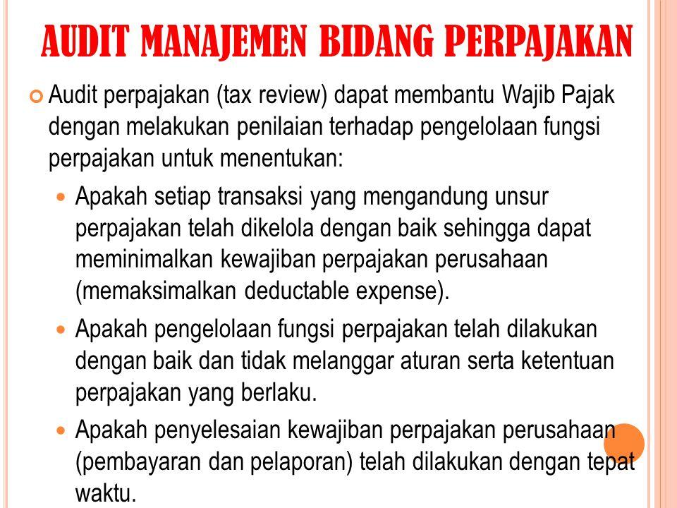 AUDIT MANAJEMEN BIDANG PERPAJAKAN Audit perpajakan (tax review) dapat membantu Wajib Pajak dengan melakukan penilaian terhadap pengelolaan fungsi perp