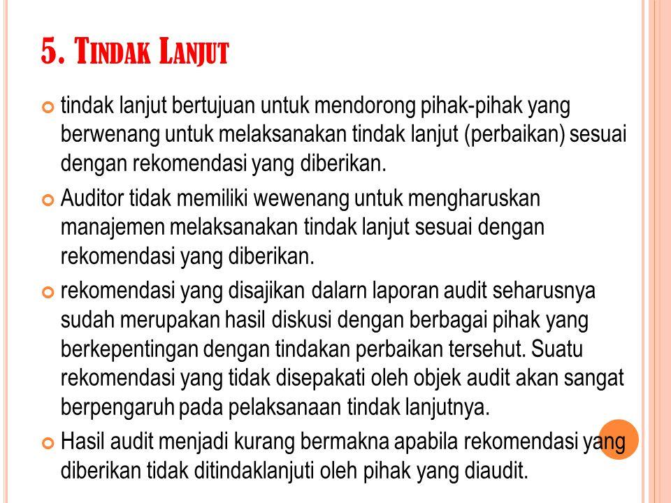 5. T INDAK L ANJUT tindak lanjut bertujuan untuk mendorong pihak-pihak yang berwenang untuk melaksanakan tindak lanjut (perbaikan) sesuai dengan rekom