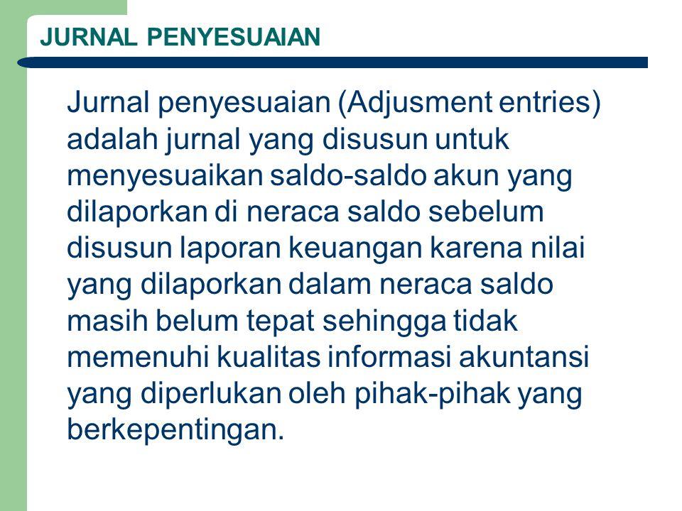 JURNAL PENYESUAIAN Jurnal penyesuaian (Adjusment entries) adalah jurnal yang disusun untuk menyesuaikan saldo-saldo akun yang dilaporkan di neraca sal