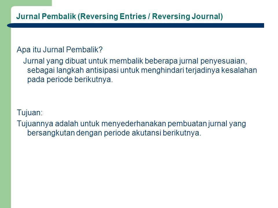 Jurnal Pembalik (Reversing Entries / Reversing Journal) Apa itu Jurnal Pembalik? Jurnal yang dibuat untuk membalik beberapa jurnal penyesuaian, sebaga