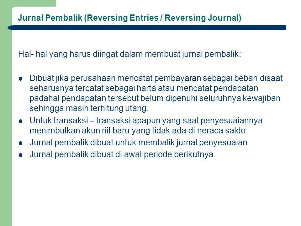 Jurnal Pembalik (Reversing Entries / Reversing Journal) Hal- hal yang harus diingat dalam membuat jurnal pembalik: Dibuat jika perusahaan mencatat pem