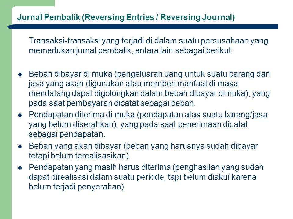 Jurnal Pembalik (Reversing Entries / Reversing Journal) Transaksi-transaksi yang terjadi di dalam suatu persusahaan yang memerlukan jurnal pembalik, a