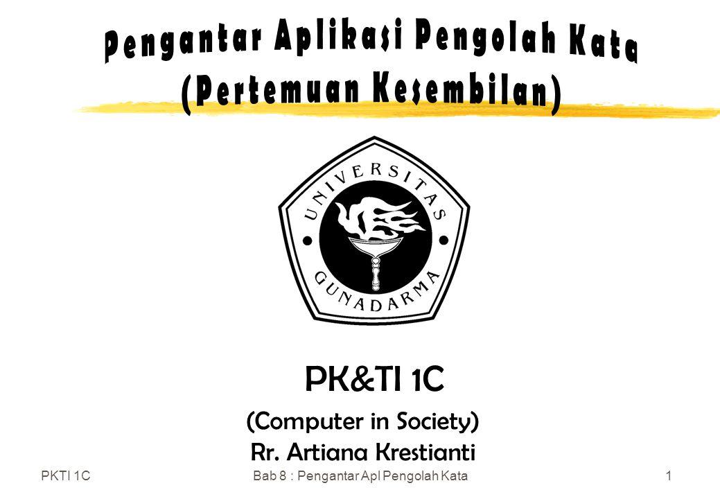 PKTI 1CBab 8 : Pengantar Apl Pengolah Kata1 (Computer in Society) Rr. Artiana Krestianti PK&TI 1C