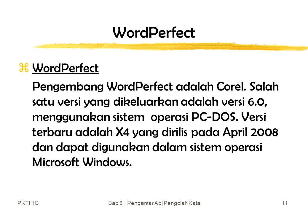 PKTI 1CBab 8 : Pengantar Apl Pengolah Kata11 WordPerfect zWordPerfect Pengembang WordPerfect adalah Corel.