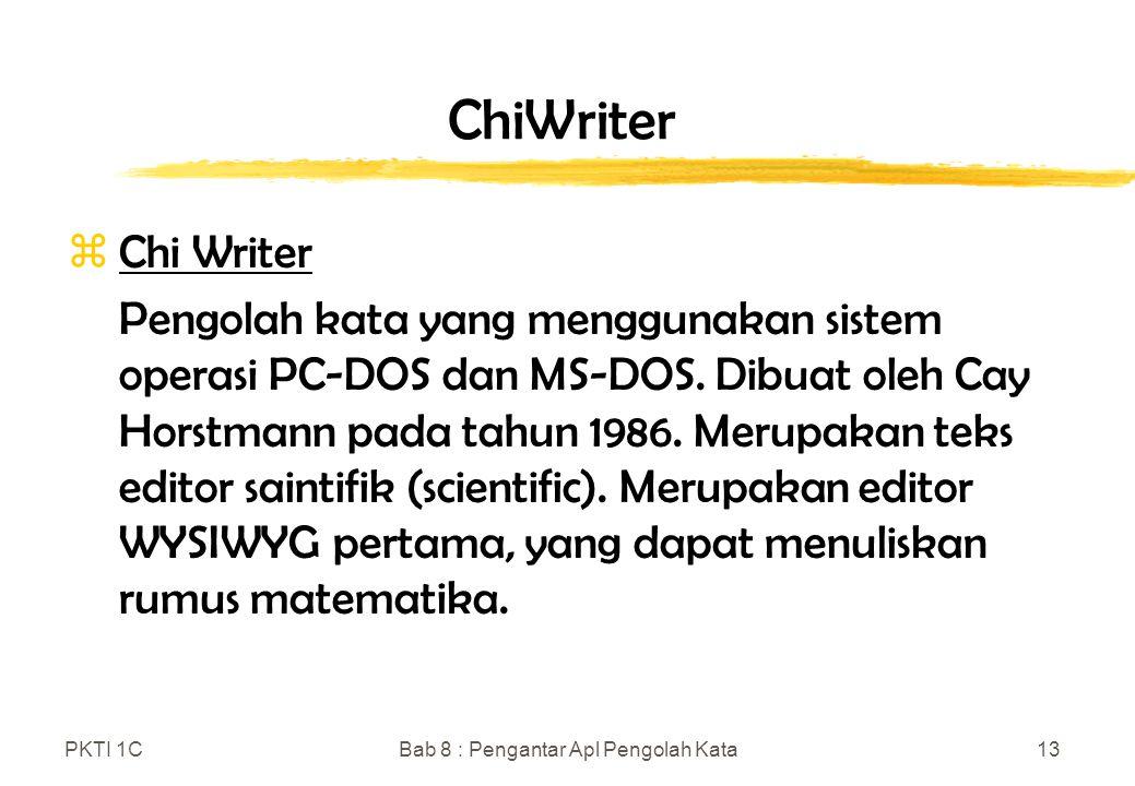 PKTI 1CBab 8 : Pengantar Apl Pengolah Kata13 ChiWriter zChi Writer Pengolah kata yang menggunakan sistem operasi PC-DOS dan MS-DOS.