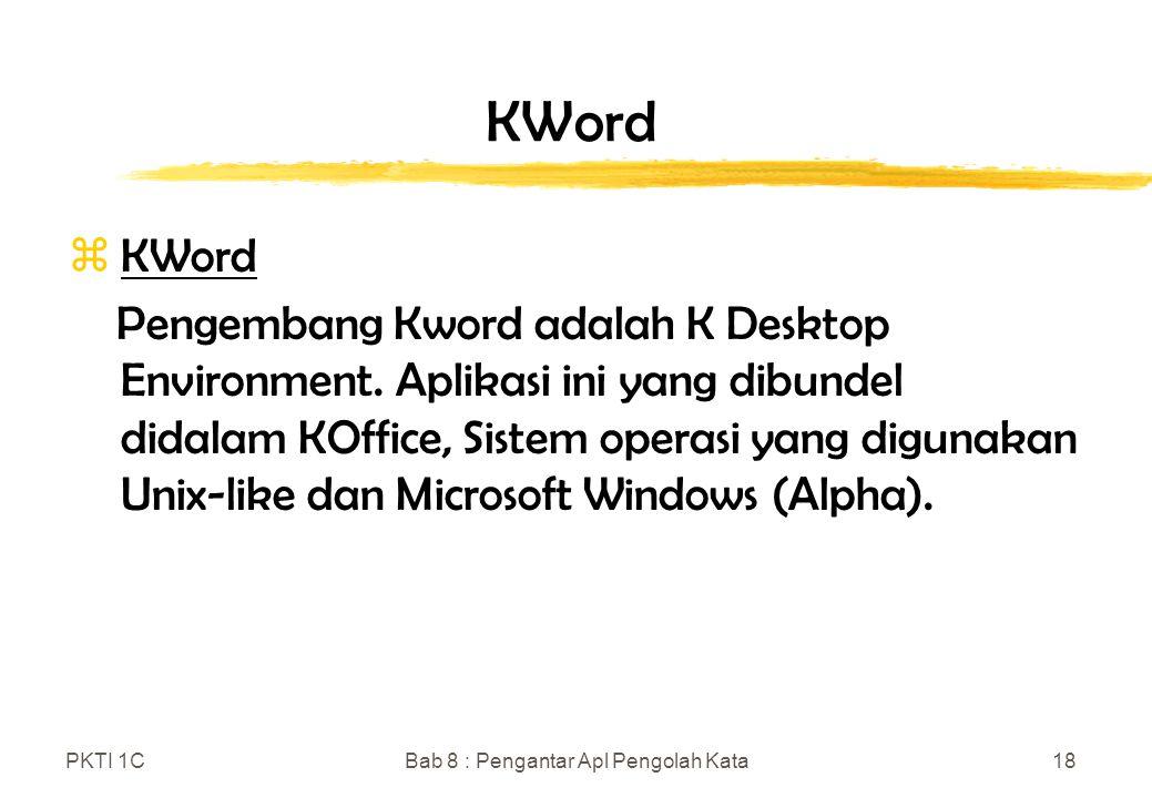 PKTI 1CBab 8 : Pengantar Apl Pengolah Kata18 KWord zKWord Pengembang Kword adalah K Desktop Environment.