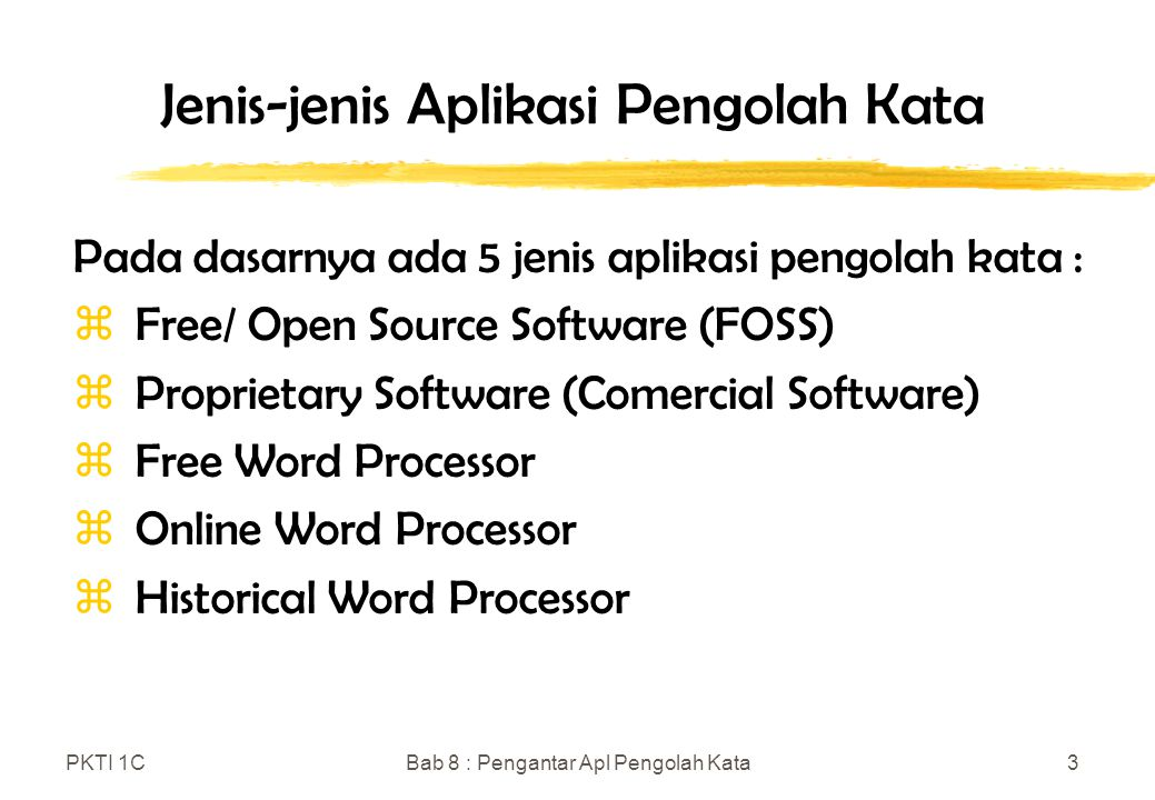 PKTI 1CBab 8 : Pengantar Apl Pengolah Kata4 Free/ Open Source Software (FOSS) zKword zLyX zOpenGoo zOpenOffice.org Writer zTed zAbiWord zBean zEZ Word zGNU TeXmacs zGroff