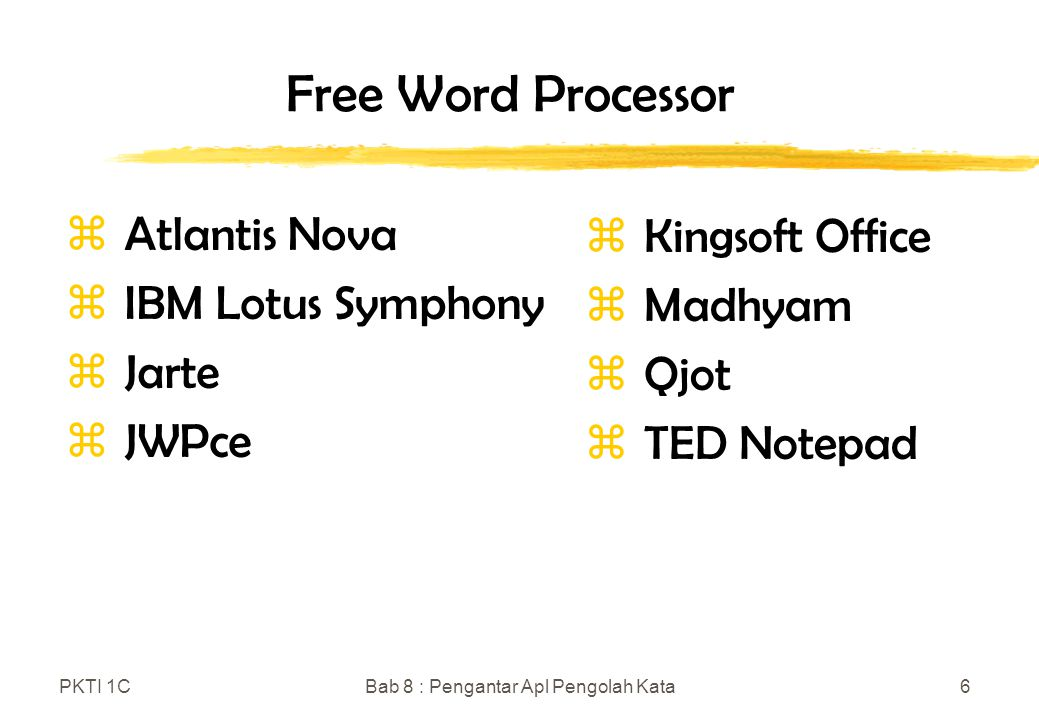 PKTI 1CBab 8 : Pengantar Apl Pengolah Kata6 Free Word Processor z Atlantis Nova z IBM Lotus Symphony z Jarte z JWPce z Kingsoft Office z Madhyam z Qjot  TED Notepad