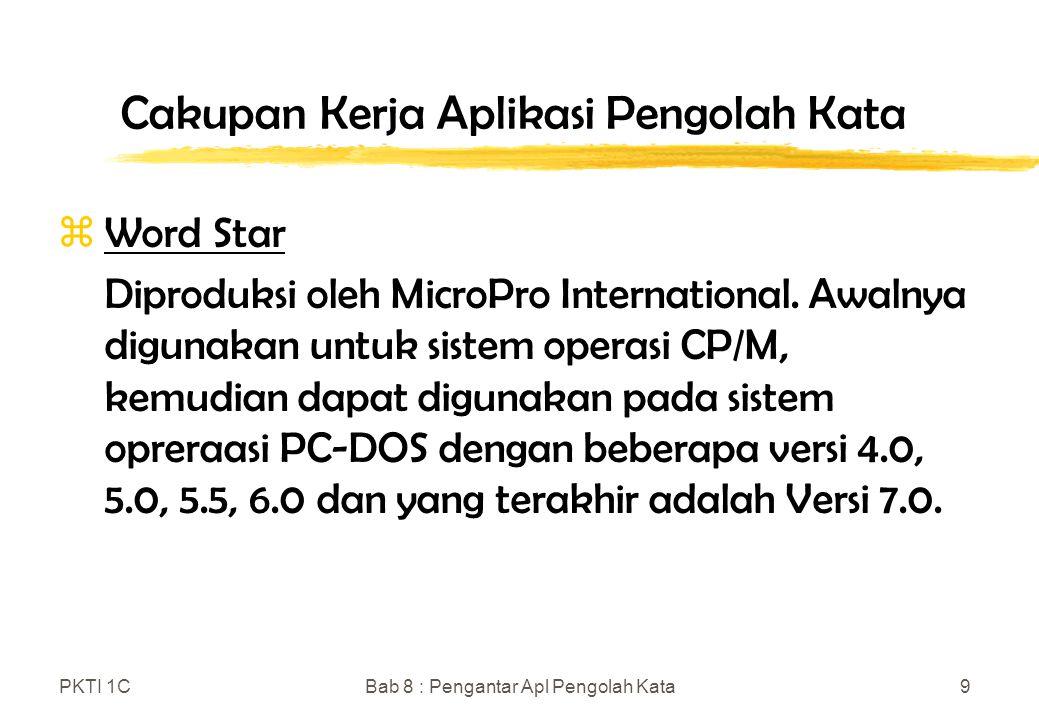 PKTI 1CBab 8 : Pengantar Apl Pengolah Kata9 Cakupan Kerja Aplikasi Pengolah Kata zWord Star Diproduksi oleh MicroPro International.