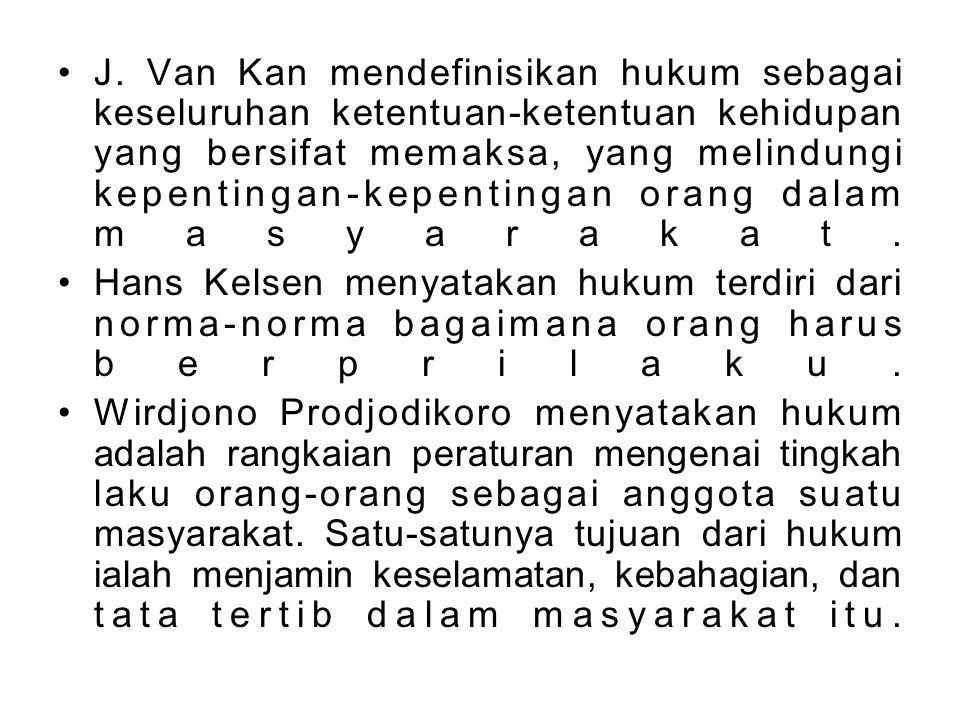 J. Van Kan mendefinisikan hukum sebagai keseluruhan ketentuan-ketentuan kehidupan yang bersifat memaksa, yang melindungi kepentingan-kepentingan orang