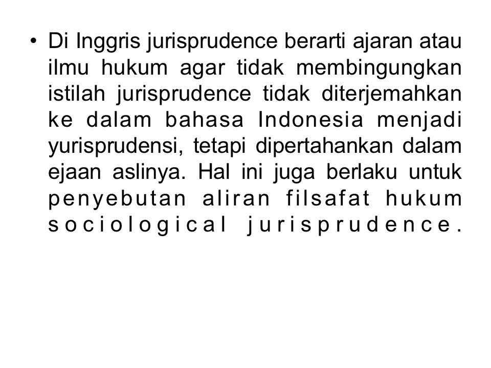 Di Inggris jurisprudence berarti ajaran atau ilmu hukum agar tidak membingungkan istilah jurisprudence tidak diterjemahkan ke dalam bahasa Indonesia m