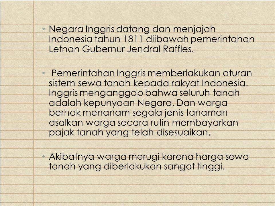 Negara Inggris datang dan menjajah Indonesia tahun 1811 diibawah pemerintahan Letnan Gubernur Jendral Raffles. Pemerintahan Inggris memberlakukan atur