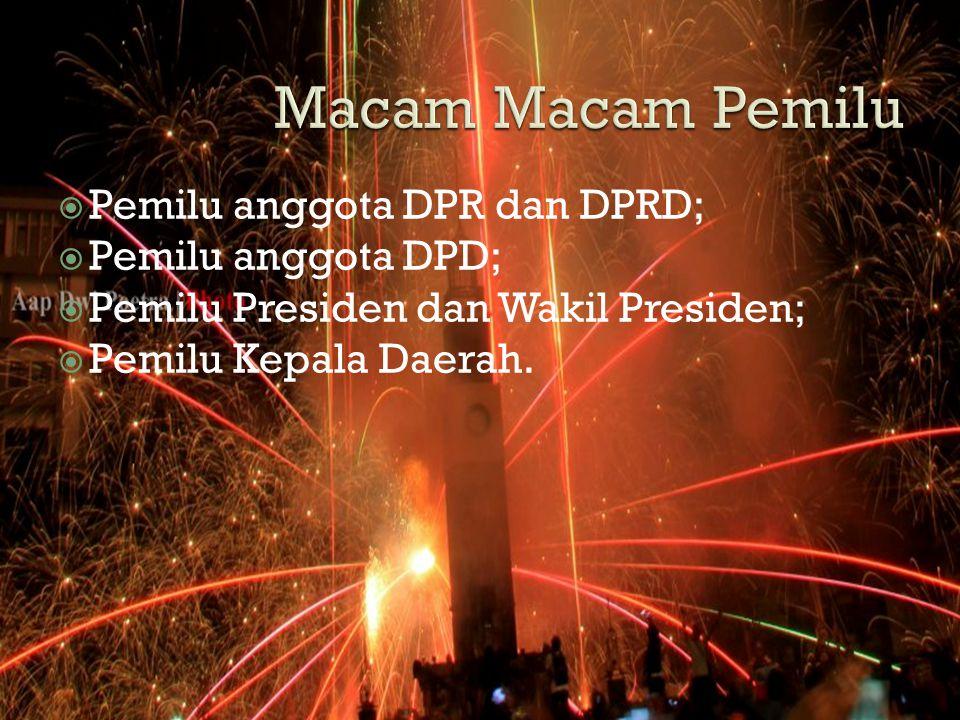  Pemilu anggota DPR dan DPRD;  Pemilu anggota DPD;  Pemilu Presiden dan Wakil Presiden;  Pemilu Kepala Daerah.