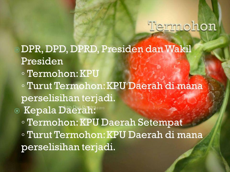  DPR, DPD, DPRD, Presiden dan Wakil Presiden ◦ Termohon: KPU ◦ Turut Termohon: KPU Daerah di mana perselisihan terjadi.  Kepala Daerah: ◦ Termohon:
